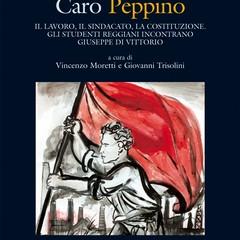 """""""Caro Peppino. Il lavoro, il sindacato,la costituzione."""""""